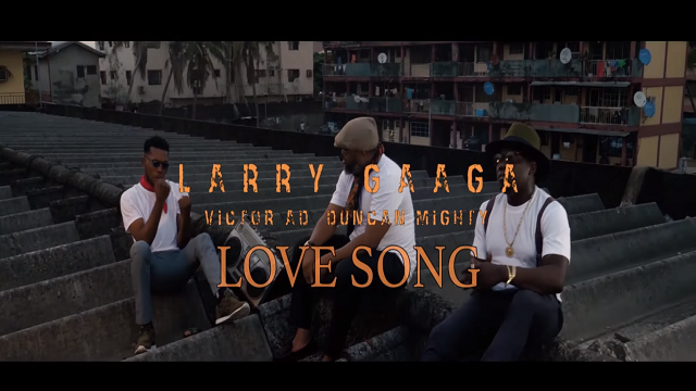 Larry Gaaga ft. Duncan Mighty & Victor AD – Love Song